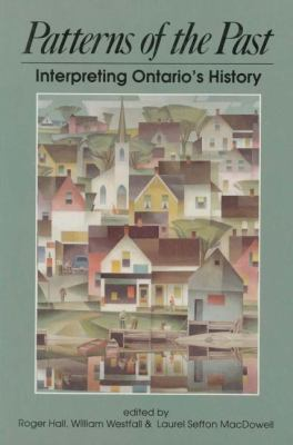Patterns of the Past Interpreting Ontario's History  2012 9781550020342 Front Cover