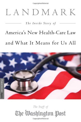 Landmark The Inside Story of America's New Health-Care Law - The Affordable Care Act - And What It Means for Us All N/A 9781586489342 Front Cover
