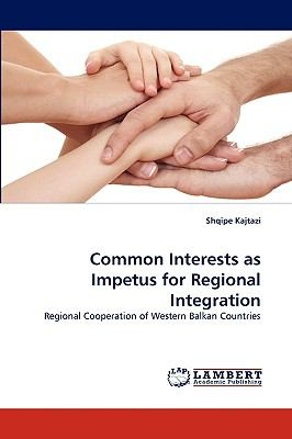 Common Interests As Impetus for Regional Integration N/A 9783838375342 Front Cover