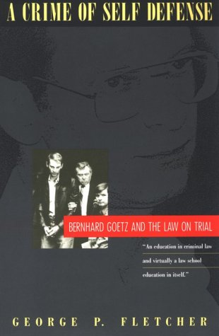 Crime of Self-Defense Bernhard Goetz and the Law on Trial N/A edition cover