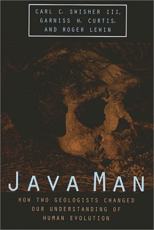 Java Man How Two Geologists Changed Our Understanding of Human Evolution  2001 9780226787343 Front Cover