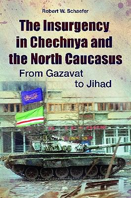 Insurgency in Chechnya and the North Caucasus From Gazavat to Jihad  2010 9780313386343 Front Cover
