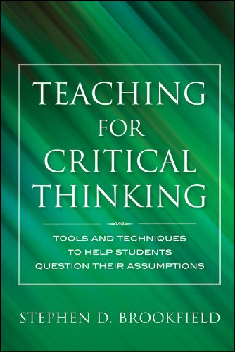 Teaching for Critical Thinking Tools and Techniques to Help Students Question Their Assumptions  2012 edition cover
