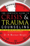 Complete Guide to Crisis and Trauma Counseling What to Do and Say When It Matters Most! Revised edition cover