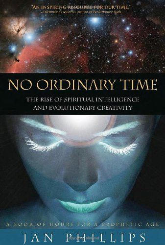 No Ordinary Time : The Rise of Spiritual Intelligence and Evolutionary Creativity N/A edition cover