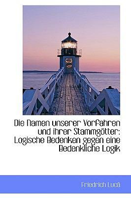 Die Namen Unserer Vorfahren und Ihrer Stammg÷Tter : Logische Bedenken gegen eine Bedenkliche Logik  2009 edition cover