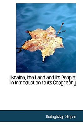 Ukraine, the Land and Its People : An Introduction to its Geography N/A 9781113488343 Front Cover