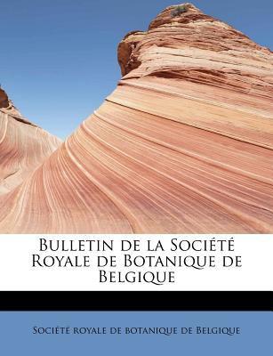 Bulletin de la Soci�t� Royale de Botanique de Belgique  N/A 9781116320343 Front Cover