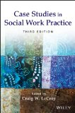 Case Studies in Social Work Practice  3rd 2013 9781118128343 Front Cover