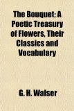 Bouquet; a Poetic Treasury of Flowers, Their Classics and Vocabulary N/A edition cover