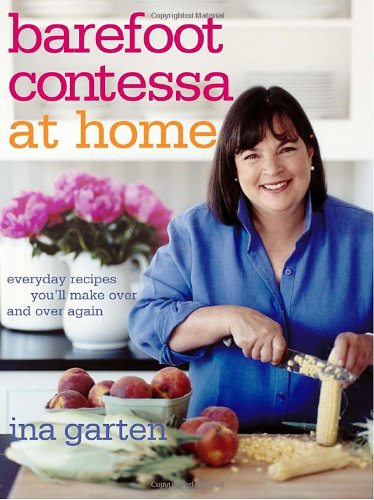 Barefoot Contessa at Home Everyday Recipes You'll Make over and over Again: a Cookbook  2006 9781400054343 Front Cover