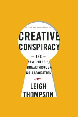 Creative Conspiracy The New Rules of Breakthrough Collaboration  2013 edition cover