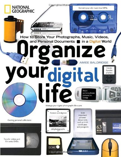 Organize Your Digital Life How to Store Your Photographs, Music, Videos, and Personal Documents in a Digital World  2008 9781426203343 Front Cover