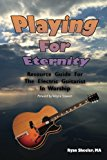 Playing for Eternity Resource Guide for the Electric Guitarist in Worship N/A 9781492275343 Front Cover