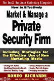 How to Effectively Market and Manage a Private Security Firm  N/A 9781493728343 Front Cover