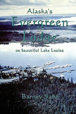 Alaska's Evergreen Lodge   2001 9781552128343 Front Cover