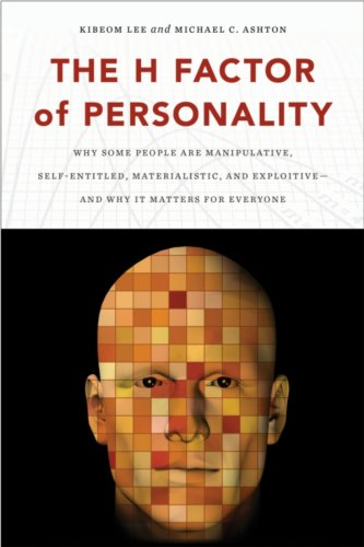 H Factor of Personality Why Some People Are Manipulative, Self-Entitled, Materialistic, and Exploitive--And Why It Matters for Everyone  2012 9781554588343 Front Cover