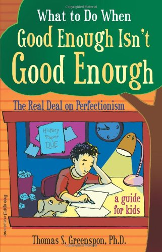 What to Do When Good Enough Isn't Good Enough The Real Deal on Perfectionism: A Guide for Kids  2007 edition cover