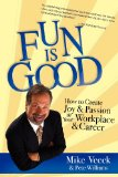 Fun Is Good How to Create Joy and Passion in Your Workplace and Career  2012 edition cover