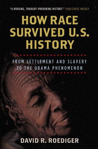 How Race Survived US History From Settlement and Slavery to the Obama Phenomenon  2009 9781844674343 Front Cover