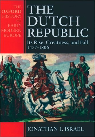 Dutch Republic Its Rise, Greatness, and Fall 1477-1806  1998 (Reprint) edition cover
