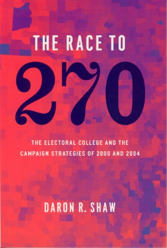 Race to 270 The Electoral College and the Campaign Strategies of 2000 and 2004  2007 9780226751344 Front Cover