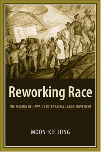Reworking Race The Making of Hawaii's Interracial Labor Movement  2005 edition cover