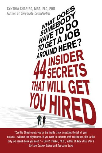 What Does Somebody Have to Do to Get a Job Around Here? 44 Insider Secrets That Will Get You Hired  2008 edition cover
