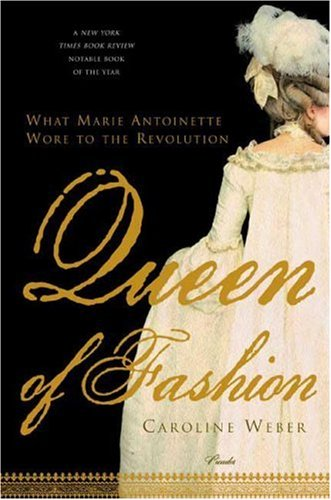 Queen of Fashion What Marie Antoinette Wore to the Revolution  2007 9780312427344 Front Cover