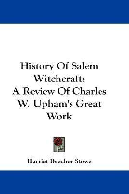 History of Salem Witchcraft A Review of Charles W. Upham's Great Work N/A 9780548150344 Front Cover