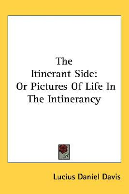 Itinerant Side : Or Pictures of Life in the Intinerancy N/A 9780548457344 Front Cover