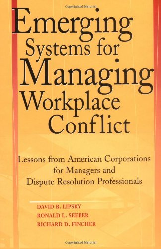Emerging Systems for Managing Workplace Conflict Lessons from American Corporations for Managers and Dispute Resolution Professionals  2003 edition cover