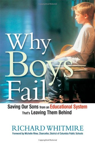 Why Boys Fail Saving Our Sons from an Educational System That's Leaving Them Behind  2010 9780814415344 Front Cover