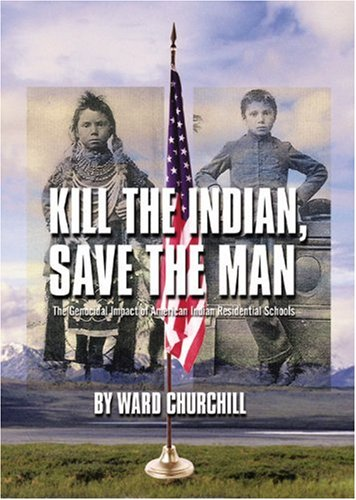 Kill the Indian, Save the Man The Genocidal Impact of American Indian Residential Schools  2004 edition cover