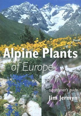 Alpine Plants of Europe A Gardener's Guide  2005 9780881927344 Front Cover