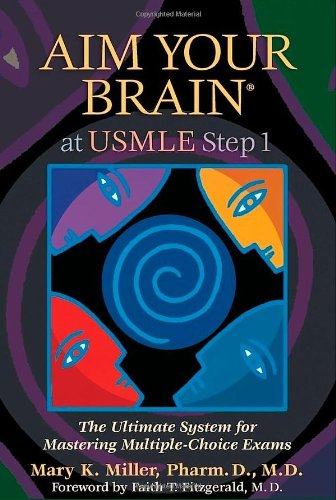 Aim Your Brain at USMLE Step 1 : The Ultimate System for Mastering Multiple Choice Exams N/A 9780982134344 Front Cover