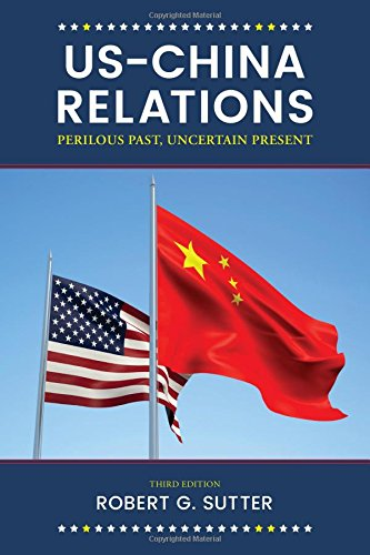 US-China Relations Perilous Past, Uncertain Present 3rd 2018 (Revised) 9781538105344 Front Cover