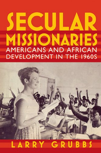 Secular Missionaries Americans and African Development in The 1960s  2009 9781558497344 Front Cover