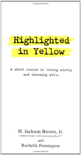 Highlighted in Yellow A Short Course in Living Wisely and Choosing Well  2001 9781558538344 Front Cover