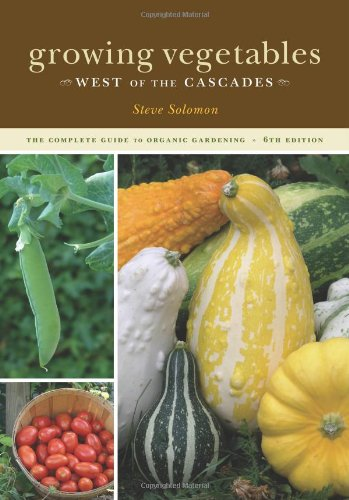 Growing Vegetables West of the Cascades The Complete Guide to Organic Gardening 6th 2007 edition cover