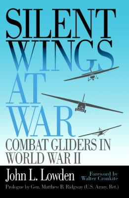 Silent Wings at War Combat Gliders in World War II  2002 (Reprint) 9781588340344 Front Cover