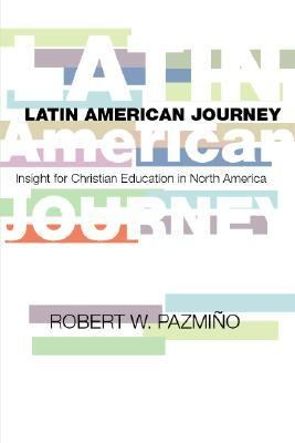Latin American Journey Insights for Christian Education in North America N/A edition cover