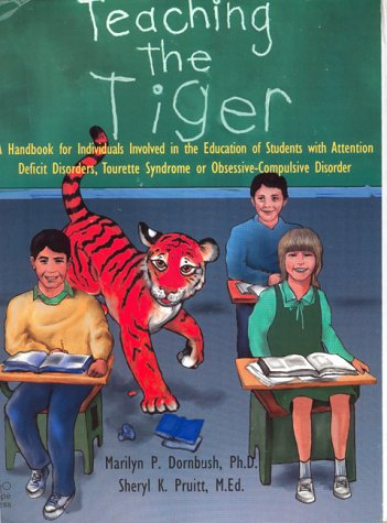 Teaching the Tiger A Handbook for Individuals Involved in the Education of Students with Attention Deficit Disorders, Tourette Syndrome or Obsessive-Compulsive Disorders N/A edition cover