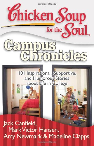 Chicken Soup for the Soul: Campus Chronicles 101 Inspirational, Supportive, and Humorous Stories about Life in College N/A 9781935096344 Front Cover