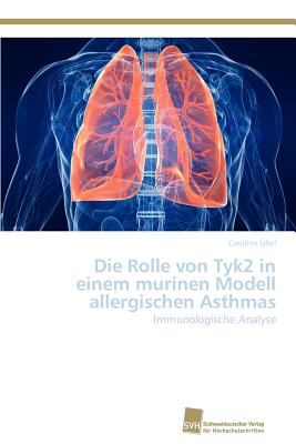 Die Rolle Von Tyk2 in Einem Murinen Modell Allergischen Asthmas  N/A 9783838131344 Front Cover