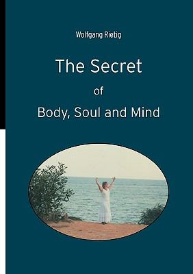Secret of Body, Soul and Mind  N/A 9783839192344 Front Cover