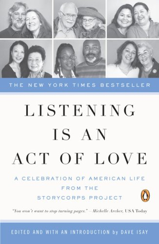 Listening Is an Act of Love A Celebration of American Life from the StoryCorps Project  2009 edition cover
