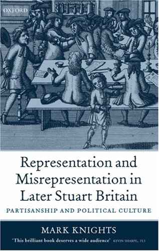 Representation and Misrepresentation in Later Stuart Britain Partisanship and Political Culture  2006 9780199258345 Front Cover