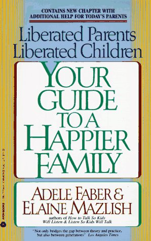 Liberated Parents, Liberated Children Your Guide to a Happier Family N/A 9780380711345 Front Cover
