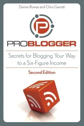 Problogger Secrets for Blogging Your Way to a Six-Figure Income 2nd 2010 edition cover